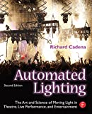 img - for Automated Lighting: The Art and Science of Moving Light in Theatre, Live Performance and Entertainment book / textbook / text book