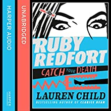 Catch Your Death: Ruby Redfort, Book 3 (       UNABRIDGED) by Lauren Child Narrated by Rachael Stirling