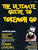 Pokemon Go : The Complete Guide (Strategies For Rare and Legendary Pokemon): Pokemon Go Ultimate Guide : A Robust Tutorial Backed By Over 200 Hours Of Research and Data With Daily Tips (iOs, Android)