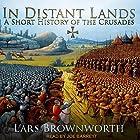 In Distant Lands: A Short History of the Crusades Hörbuch von Lars Brownworth Gesprochen von: Joe Barrett