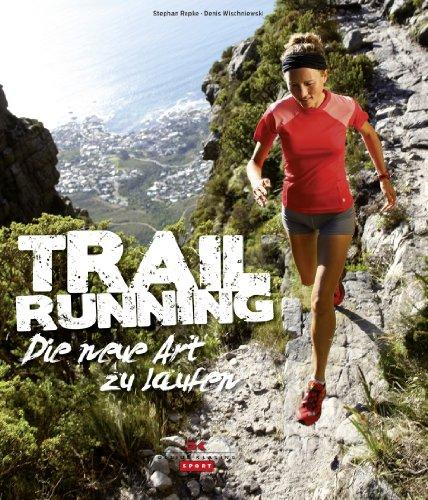 Trail Running: Die neue Art zu laufen