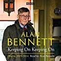 Alan Bennett: Keeping On Keeping On: Diaries 2005-2014 Audiobook by Alan Bennett Narrated by Alan Bennett