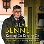 Alan Bennett: Keeping On Keeping On: Diaries 2005-2014 | Alan Bennett