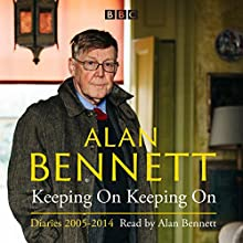 Alan Bennett: Keeping On Keeping On: Diaries 2005-2014 Radio/TV Program Auteur(s) : Alan Bennett Narrateur(s) : Alan Bennett
