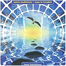 Tantric Meditations Steps to Freedom  by Swami Muktidharma Narrated by Swami Muktidharma