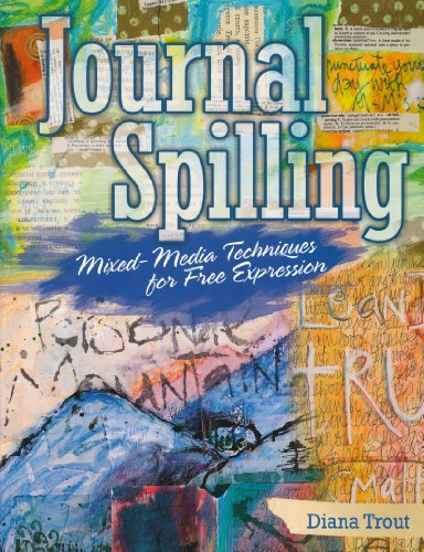 Journal Spilling: Mixed-Media Techniques For Free Expression front-18034