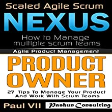 Agile Product Management: Scaled Agile Scrum: Nexus & Product Owner 27 Tips to Manage Your Product Audiobook by Paul Vii Narrated by Randal Schaffer