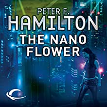 The Nano Flower: The Greg Mandel Trilogy, Book 3 Audiobook by Peter F. Hamilton Narrated by Toby Longworth