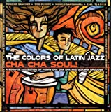 The Colors Of Latin Jazz: Cha Cha Soul!