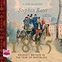 1815: Regency Britain in the Year of Waterloo (       UNABRIDGED) by Stephen Bates Narrated by Jonathan Keeble