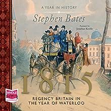 1815: Regency Britain in the Year of Waterloo (       UNABRIDGED) by Stephen Bates Narrated by Jonathan Keeble