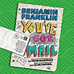 Benjamin Franklin: You've Got Mail   Adam Mansbach,Alan Zweibel