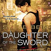 Daughter of the Sword: A Novel of the Fated Blades   Steve Bein