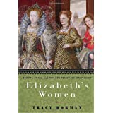 Elizabeth's Women: Friends, Rivals, and Foes Who Shaped the Virgin Queen ~ Tracy Borman