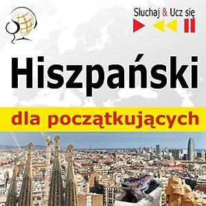 Hiszpanski dla poczatkujacych [Spanish for Beginners]: Sluchaj & Ucz sie [Listen & Learn] | [Dorota Guzik]