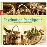 """Faszination Peddigrohr: F�r Anf�nger und Fortgeschrittenevon """"Antje H�vel"""""""
