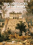 Fabio Bourbon The Lost Cities of the Maya: The Life, Art, and Discoveries of Frederick Catherwood