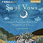 Soul Vows: Gathering the Presence of the Divine in You, Through You, and as You | Janet Conner