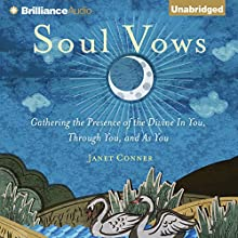 Soul Vows: Gathering the Presence of the Divine in You, Through You, and as You (       UNABRIDGED) by Janet Conner Narrated by Janet Conner
