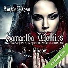 Chaos (Samantha Watkins ou Les chroniques d'un quotidien extraordinaire 3) | Livre audio Auteur(s) : Aurélie Venem Narrateur(s) : Ludmila Ruoso