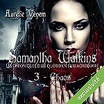 Chaos (Samantha Watkins ou Les chroniques d'un quotidien extraordinaire 3) | Aurélie Venem