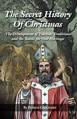 the-secret-history-of-christmas-the-development-of-yuletide-traditions-and-the-battle-for-our-herita