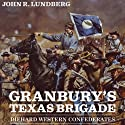 Granbury's Texas Brigade: Diehard Western Confederates Audiobook by John R. Lundberg Narrated by James McSorley