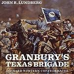 Granbury's Texas Brigade: Diehard Western Confederates | John R. Lundberg