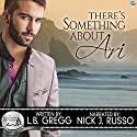 There's Something about Ari: A Bluewater Bay Story Audiobook by L.B. Gregg Narrated by Nick J. Russo