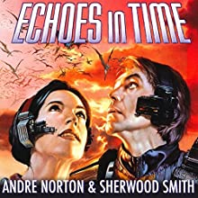 Echoes in Time: Time Traders (       UNABRIDGED) by Andre Norton, Sherwood Smith Narrated by Mark F. Smith