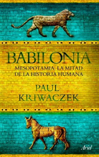 Babilonia: Mesopotamia: La mitad de la historia humana (Ariel)