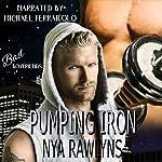 Pumping Iron: A Bad Boyfriends Novel   Nya Rawlyns