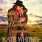 Katie's Mail Order Husband: Montana Prairie Brides, Book 1 | Kate Whitsby