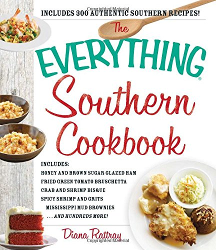 The Everything Southern Cookbook: Includes Honey and Brown Sugar Glazed Ham, Fried Green Tomato Bruschetta, Crab and Shr