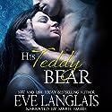 His Teddy Bear Hörbuch von Eve Langlais Gesprochen von: Marie Smith