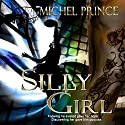 Silly Girl Audiobook by Michel Prince Narrated by Mark A. Neely