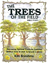Hot Sale The Trees of the Field Bible Study: Harvesting Spiritual Truths by Studying Biblical Trees in their Scriptural Context