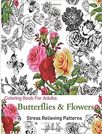 Butterflies and Flowers: Coloring Books for Grownups Featuring Stress Relieving Patterns