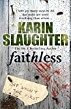 Faithless (Grant County Series) (0099553090) by Slaughter, Karin
