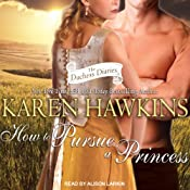 How to Pursue a Princess: Duchess Diaries, Book 2 | [Karen Hawkins]