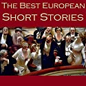 The Best European Short Stories Audiobook by Guy de Maupassant, George Sand, Anton Chekhov, Leo Tolstoy, Friedrich Schiller, Fyodor Dostoyevsky, Alexandre Dumas Narrated by Cathy Dobson