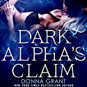 Dark Alpha's Claim: A Reaper Novel Audiobook by Donna Grant Narrated by Victoria McGloven