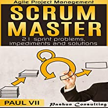 Scrum Master: 21 Sprint Problems, Impediments and Solutions Audiobook by Paul VII Narrated by Randal Schaffer