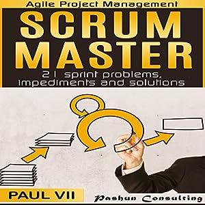 Scrum Master: 21 Sprint Problems, Impediments and Solutions Hörbuch von Paul VII Gesprochen von: Randal Schaffer