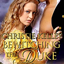 Bewitching the Duke Audiobook by Christie Kelley Narrated by Priscilla Carson