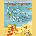 Love on the Rocks (       UNABRIDGED) by Veronica Henry Narrated by Jilly Bond