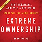 Extreme Ownership: How US Navy SEALs Lead and Win by Jocko Willink and Leif Babin | Key Takeaways, Analysis & Review |  Instaread