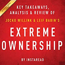 Extreme Ownership: How US Navy SEALs Lead and Win by Jocko Willink and Leif Babin | Key Takeaways, Analysis & Review | Livre audio Auteur(s) :  Instaread Narrateur(s) : Michael Gilboe