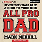 All Pro Dad: Seven Essentials to Be a Hero to Your Kids | Mark Merrill