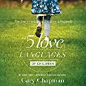 The 5 Love Languages of Children: The Secret to Loving Children Effectively Hörbuch von Gary Chapman, Ross Campbell Gesprochen von: Chris Fabry